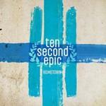 Ten Second Epic, Hometown