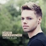 Daniel Schuhmacher, Nothing to Lose