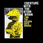 Creature With the Atom Brain, I Am the Golden Gate Bridge