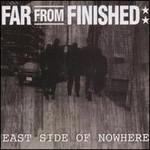 Far From Finished, East Side Of Nowhere