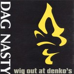 Dag Nasty, Wig Out at Denko's