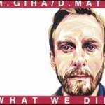 M. Gira / D. Matz, What We Did