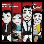 Natalia y La Forquetina, Casa