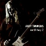 Andy Timmons, Ear X-tacy
