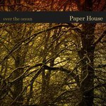 Over The Ocean, Paper House