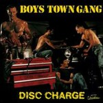 Boys Town Gang, Disc Charge