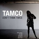 Tamco, Don't Think Twice