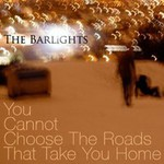 The Barlights, You Cannot Choose The Roads That Take You Home
