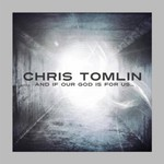 Chris Tomlin, And If Our God Is For Us