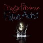 Marty Friedman, Future Addict