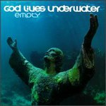 God Lives Underwater, Empty