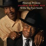 Pinetop Perkins And Willie 'Big Eyes' Smith, Joined At The Hip