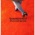 Raymonde Howard, For All the Bruises Black Eyes and Peas