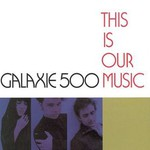 Galaxie 500, This Is Our Music