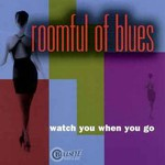 Roomful of Blues, Watch You When You Go