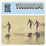 Tullycraft, Beat Surf Fun