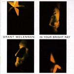 Grant McLennan, In Your Bright Ray