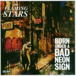 The Flaming Stars, Born Under a Bad Neon Sign