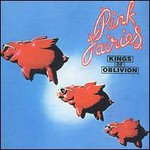 The Pink Fairies, Kings Of Oblivion