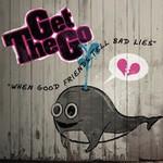 The Get Go, When Good Friends Tell Bad Lies