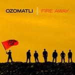 Ozomatli, Fire Away