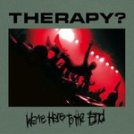 Therapy?, We're Here to the End