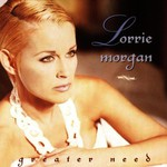 Lorrie Morgan, Greater Need