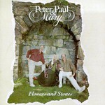 Peter, Paul & Mary, Flowers and Stones