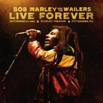 Bob Marley & The Wailers, Live Forever: The Stanley Theatre, Pittsburgh PA September 23, 1980 (Deluxe Edition)