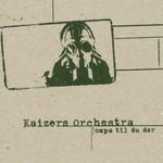 Kaizers Orchestra, Ompa til du dor