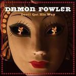 Damon Fowler, Devil Got His Way