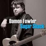 Damon Fowler, Sugar Shack