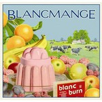 Blancmange, Blanc Burn