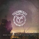 Yellowcard, When You're Through Thinking, Say Yes