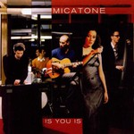 Micatone, Is You Is