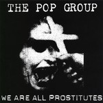 The Pop Group, We Are All Prostitutes