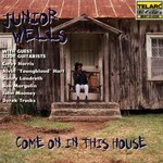 Junior Wells, Come On in This House