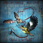 Jason Isbell and the 400 Unit, Here We Rest mp3