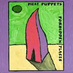 Meat Puppets, Forbidden Places mp3