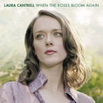 Laura Cantrell, When The Roses Bloom Again
