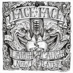 face to face, Laugh Now, Laugh Later