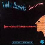 Eddie Daniels, This is Now