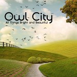Owl City, All Things Bright And Beautiful