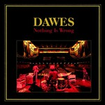 Dawes, Nothing Is Wrong