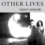 Other Lives, Tamer Animals
