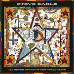 Steve Earle, I'll Never Get Out Of The World Alive mp3