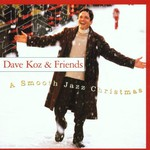 Dave Koz, Dave Koz & Friends: A Smooth Jazz Christmas