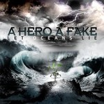 A Hero A Fake, Let Oceans Lie