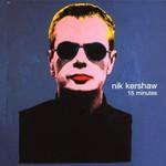 Nik Kershaw, 15 Minutes