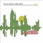 Saint Etienne, Travel Edition 1990-2005